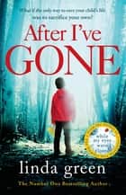 After I've Gone - The Emotionally Gripping Thriller That Will Take Your Breath Away! ebook by Linda Green