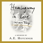 Hemingway in Love - His Own Story audiobook by A. E. Hotchner