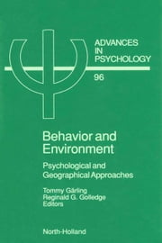 Behavior and Environment: Psychological and Geographical Approaches ebook by Garling, T.