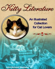 Kitty Literature - An Illustrated Collection for Cat Lovers ebook by John Richard Stephens,Beatrix Potter,The Brothers Grimm,L. Frank Baum,Lewis Carroll,e. e. cummings,Lafcadio Hearn,Rudyard Kipling,Louis Wain,Miguel de Cervantes,H. P. Lovecraft,Harriet Beecher Stowe,Emily Dickinson,Louisa May Alcott,John Greenleaf Whittier,Edgar Allan Poe,Charles Darwin,Alexandre Dumas,William Wordsworth,Teddy Roosevelt,Sir Walter Scott,Washington Irving,Oscar Wilde,William Shakespeare,John Keats,Percy Bysshe Shelley,Anton Chekhov,Charles Dickens,W. B. Yeats,P. G. Wodehouse,William Carlos Williams,Mark Twain,Carl Sandburg,John James Audubon,John Muir,Henry David Thoreau,Charles Baudelaire,Bram Stoker,Arthur Rackham,Ando Hiroshige,Vincent van Gogh,Goya,Francisco José de Goya y Lucientes,Pablo Picasso,Thomas Eakins,Henri Rousseau,Leonardo da Vinci,Paul Gauguin,Samuel F. B. Morse,Pierre-Auguste Renoir,Marc Chagall,Pierre Bonnard