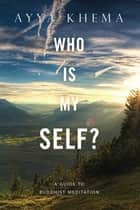 Who Is My Self? ebook by Ayya Khema