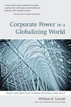 Corporate Power in a Globalizing World ebook by William Carroll