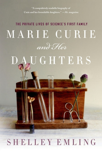 Marie Curie and Her Daughters - The Private Lives of Science's First Family ebook by Shelley Emling