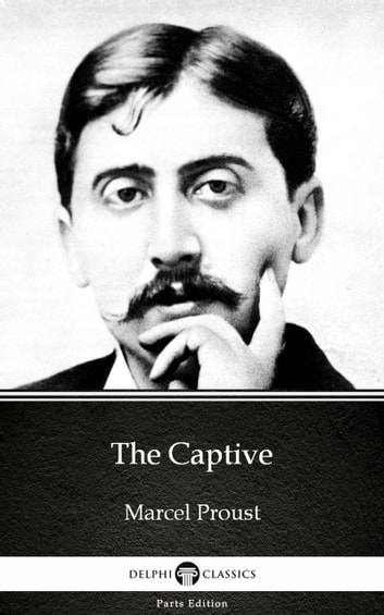 The Captive by Marcel Proust - Delphi Classics (Illustrated) ebook by Marcel Proust