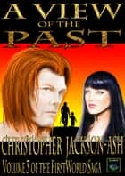 A View of the Past - FirstWorld Saga, #3 ebook by Christopher Jackson-Ash