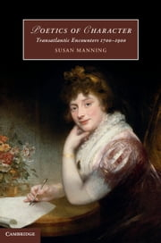 Poetics of Character - Transatlantic Encounters 1700–1900 ebook by Susan Manning