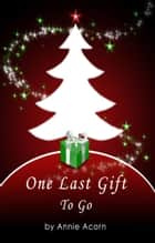 One Last Gift To Go ebook by Annie Acorn