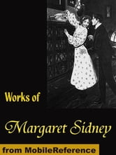 Works Of Margaret Sidney: Five Little Peppers, Caryl's Plum And Poetry (Mobi Collected Works) ebook by Margaret Sidney