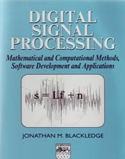 Digital Signal Processing - Mathematical and Computational Methods, Software Development and Applications ebook by J M Blackledge