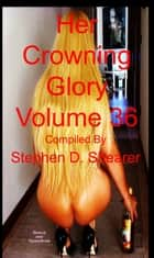 Her Crowning Glory Volume 036 ebook by Stephen Shearer