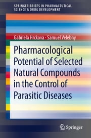Pharmacological Potential of Selected Natural Compounds in the Control of Parasitic Diseases ebook by Gabriela Hrckova,Samuel Velebny