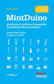 MintDuino - Building an Arduino-Compatible Breadboard Microcontroller ebook by James Floyd Kelly, Marc de Vinck