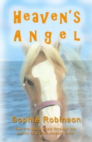 HEAVEN'S ANGEL: See The World Anew Through The Poetry Of A 21st-Century Child ebook by Sophie Robinson