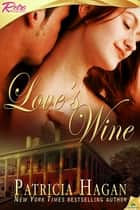 Love's Wine ebook by Patricia Hagan