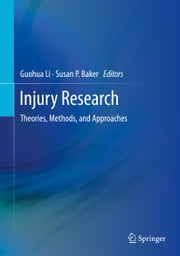 Injury Research - Theories, Methods, and Approaches ebook by Guohua Li,Susan P. Baker