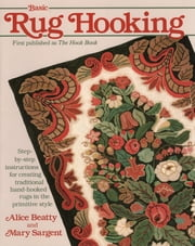 Basic Rug Hooking ebook by Alice Beatty,Mary Sargent