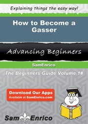 How to Become a Gasser - How to Become a Gasser ebook by Providencia Ferraro