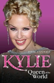 Kylie - Queen of the World ebook by Julie Aspinall