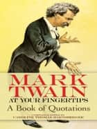 Mark Twain at Your Fingertips ebook by Mark Twain,Caroline Thomas Harnsberger