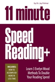 11 Minute Speed Reading Course + How To Accomplish More in Less Time ebook by Dr. Jay Polmar