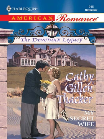 My Secret Wife (Mills & Boon Love Inspired) (The Deveraux Legacy, Book 3) ebook by Cathy Gillen Thacker
