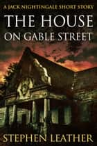 The House On Gable Street (A Jack Nightingale Short Story) ebook by Stephen Leather