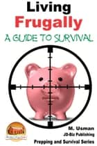 Living Frugally: A Guide to Survival ebook by M. Usman