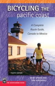 Bicycling the Pacific Coast - A Complete Route Guide, Canada to Mexico, 4th Ed. ebook by Vicky Spring,Tom Kirkendall