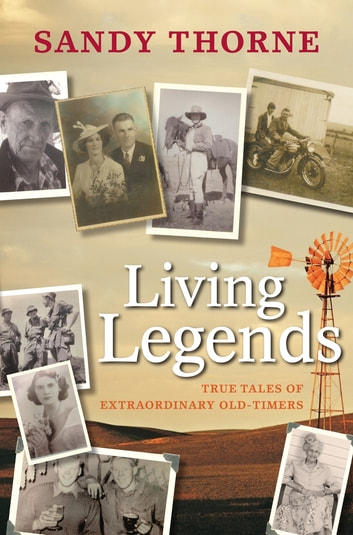 Living Legends: True Tales of Extraordinary Old-Timers - True Tales of Extraordinary Old-Timers ebook by Sandy Thorne