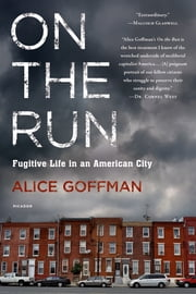 On the Run - Fugitive Life in an American City ebook by Alice Goffman