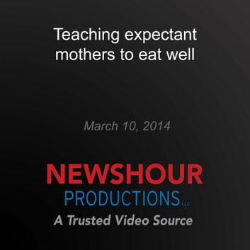 Teaching expectant mothers to eat well audiobook by PBS NewsHour