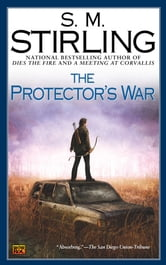 The Protector's War - A Novel of the Change ebook by S. M. Stirling