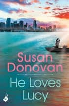 He Loves Lucy ebook by Susan Donovan