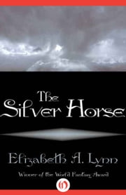 The Silver Horse ebook by Elizabeth A. Lynn