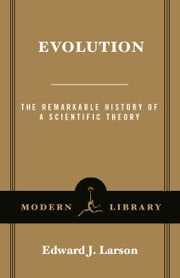 Evolution - The Remarkable History of a Scientific Theory ebook by Edward J. Larson