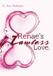 Renae's Lawless Love. ebook by K. Ann Robison