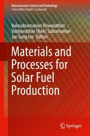 Materials and Processes for Solar Fuel Production ebook by Balasubramanian Viswanathan,Jae Sung Lee,Vaidyanathan Ravi Subramanian