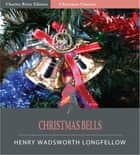 Christmas Bells (Illustrated Edition) ebook by Henry Wadsworth Longfellow