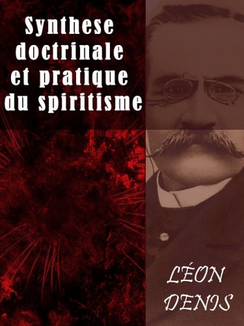 Synthese doctrinale et pratique du spiritisme ebook by Léon Denis