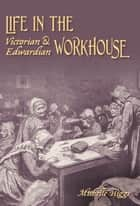 Life in the Victorian & Edwardian Workhouse ebook by Michelle Higgs