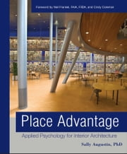 Place Advantage - Applied Psychology for Interior Architecture ebook by Sally Augustin,Neil Frankel,Cindy Coleman