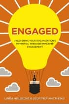 Engaged - Unleashing Your Organization's Potential Through Employee Engagement ebook by Linda Holbeche, Geoffrey Matthews