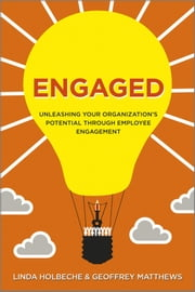 Engaged - Unleashing Your Organization's Potential Through Employee Engagement ebook by Linda Holbeche,Geoffrey Matthews