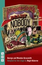 Diary of a Nobody (Stage Version) (NHB Modern Plays) ebook by George and Weedon Grossmith, Hugh Osborne