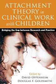 Attachment Theory in Clinical Work with Children - Bridging the Gap between Research and Practice ebook by