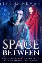 The Space In Between ebook by Jen Minkman