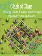 Clash of Clans Strategy Guide & Game Walkthrough, Tips and Tricks, and More! ebook by AMY