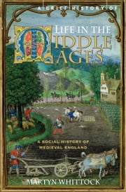 A Brief History of Life in the Middle Ages ebook by Martyn Whittock