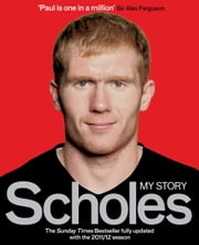 Scholes - My Story ebook by Paul Scholes