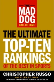 The Mad Dog Hall of Fame - The Ultimate Top-Ten Rankings of the Best in Sports ebook by Chris Russo,Allen St. John